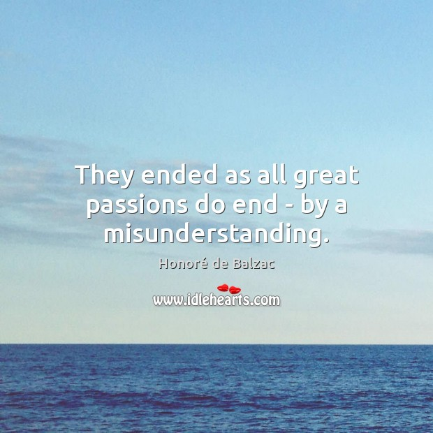 They ended as all great passions do end – by a misunderstanding. Misunderstanding Quotes Image