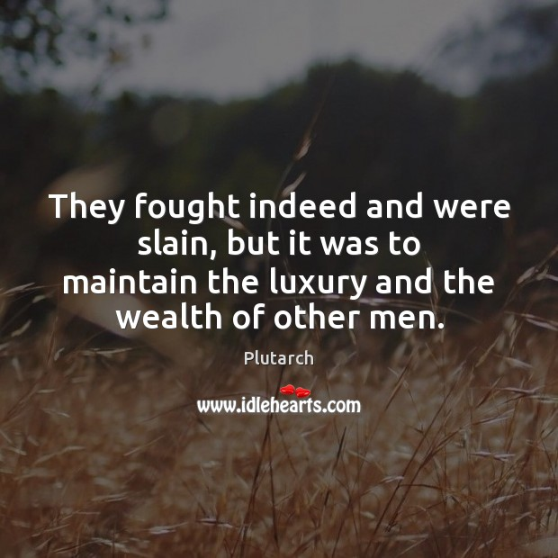 They fought indeed and were slain, but it was to maintain the Plutarch Picture Quote