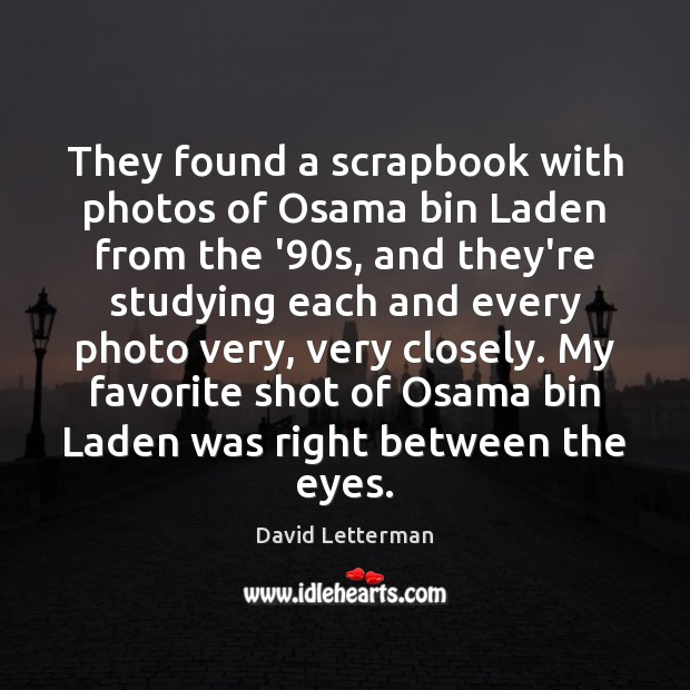 They found a scrapbook with photos of Osama bin Laden from the David Letterman Picture Quote