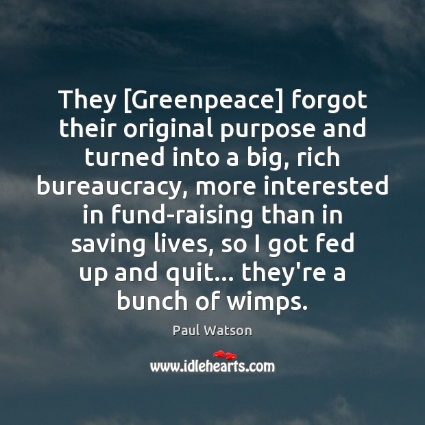 Image, They [Greenpeace] forgot their original purpose and turned into a big, rich