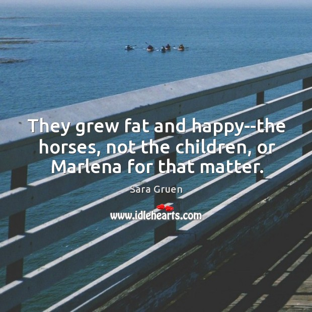 They grew fat and happy–the horses, not the children, or Marlena for that matter. Image