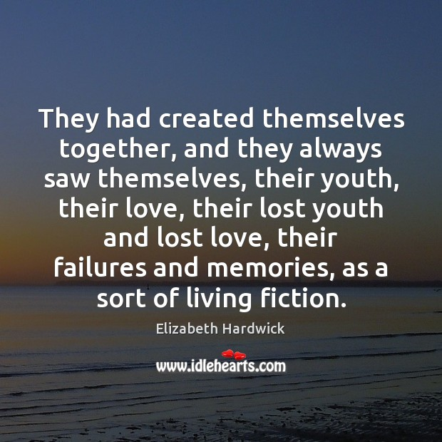 They had created themselves together, and they always saw themselves, their youth, Lost Love Quotes Image