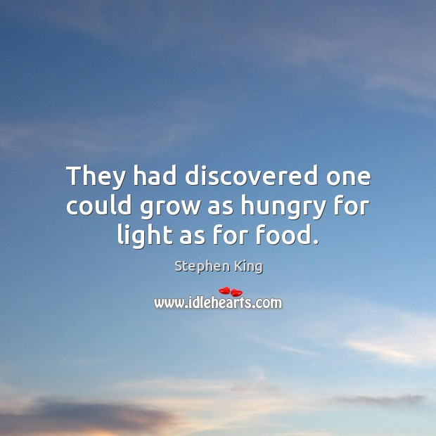 Image, They had discovered one could grow as hungry for light as for food.