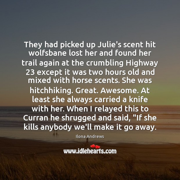 They had picked up Julie's scent hit wolfsbane lost her and found Ilona Andrews Picture Quote