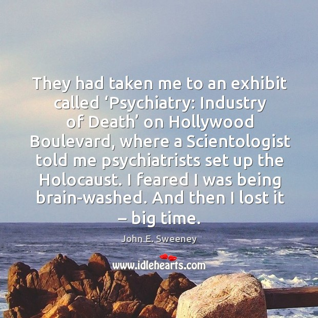 They had taken me to an exhibit called 'psychiatry: industry of death' on hollywood boulevard Image