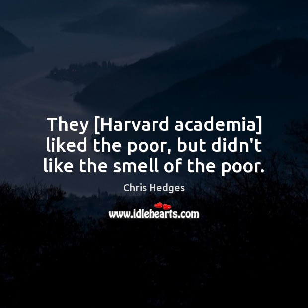 Image, They [Harvard academia] liked the poor, but didn't like the smell of the poor.