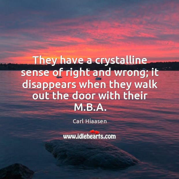 They have a crystalline sense of right and wrong; it disappears when they walk out the door with their m.b.a. Image