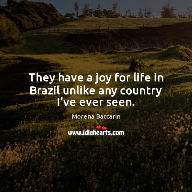 They have a joy for life in Brazil unlike any country I've ever seen. Image