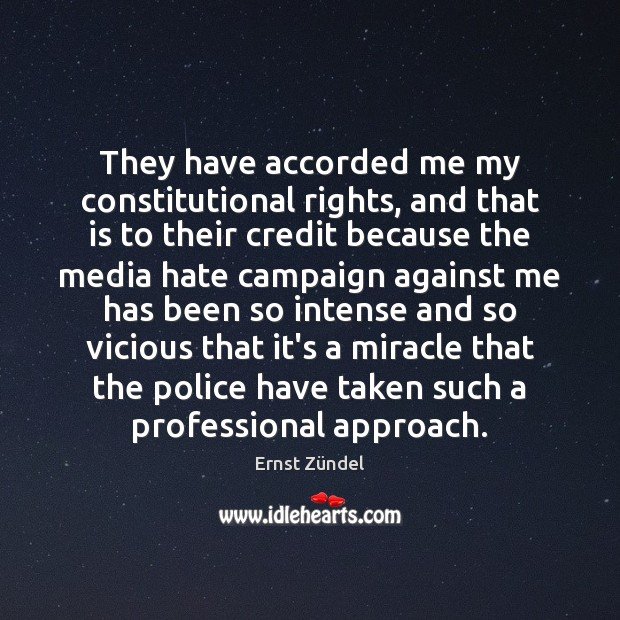 Image, They have accorded me my constitutional rights, and that is to their