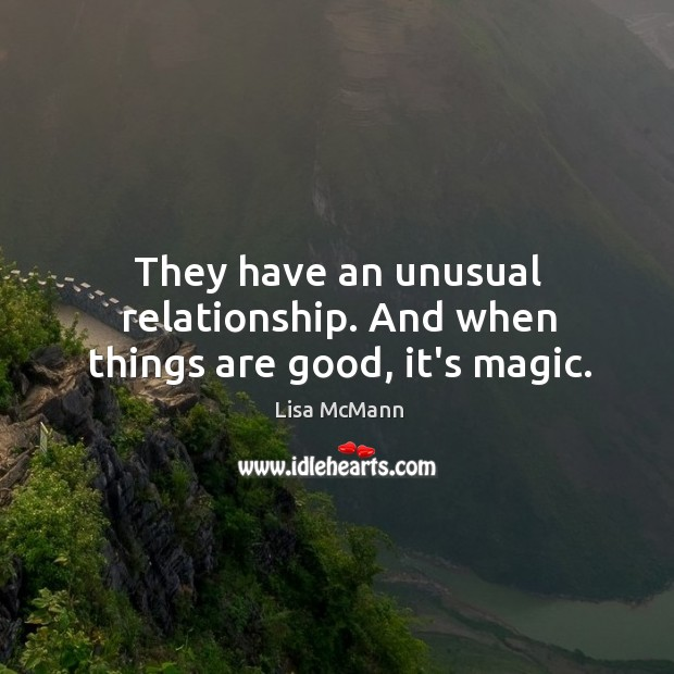 They have an unusual relationship. And when things are good, it's magic. Lisa McMann Picture Quote
