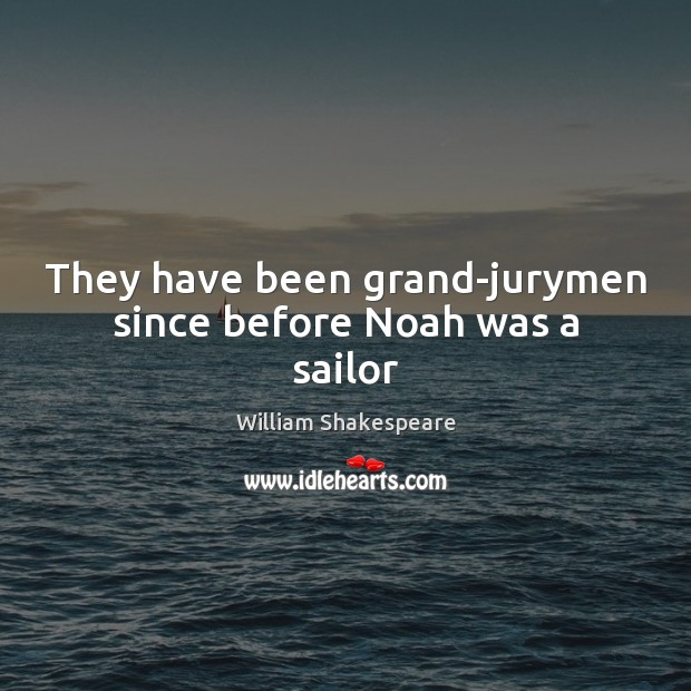 They have been grand-jurymen since before Noah was a sailor Image