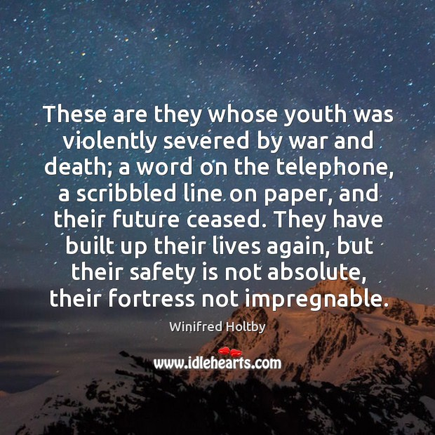 They have built up their lives again, but their safety is not absolute, their fortress not impregnable. Safety Quotes Image