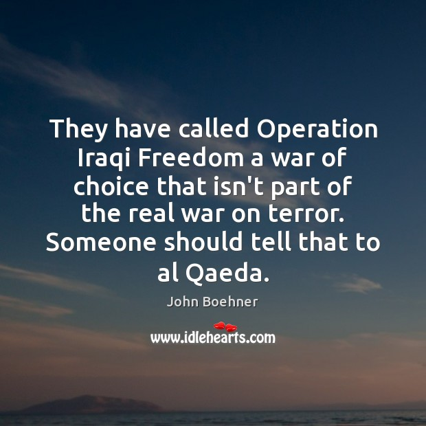 They have called Operation Iraqi Freedom a war of choice that isn't Image