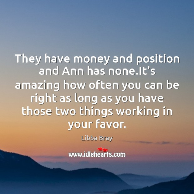 They have money and position and Ann has none.It's amazing how Libba Bray Picture Quote