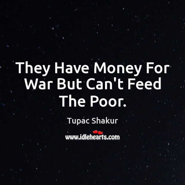 They Have Money For War But Can't Feed The Poor. Image
