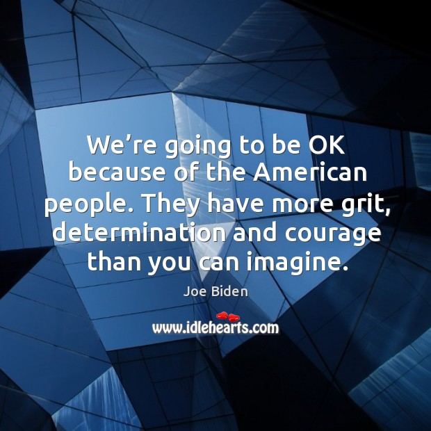 They have more grit, determination and courage than you can imagine. Image