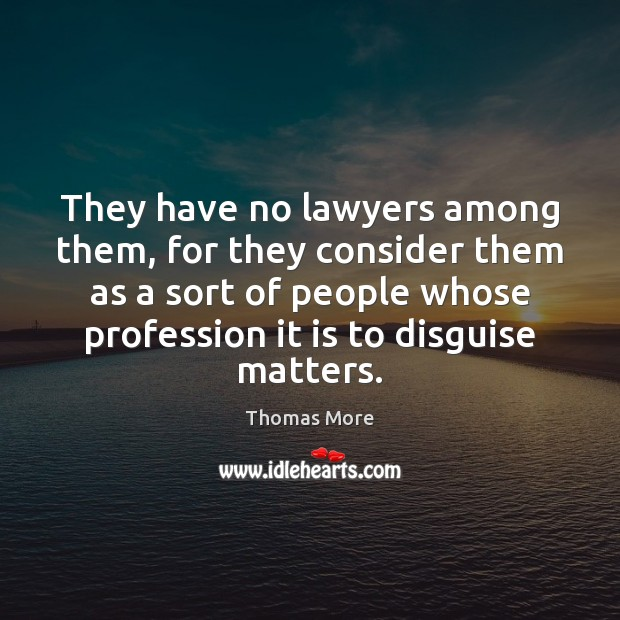 They have no lawyers among them, for they consider them as a Thomas More Picture Quote