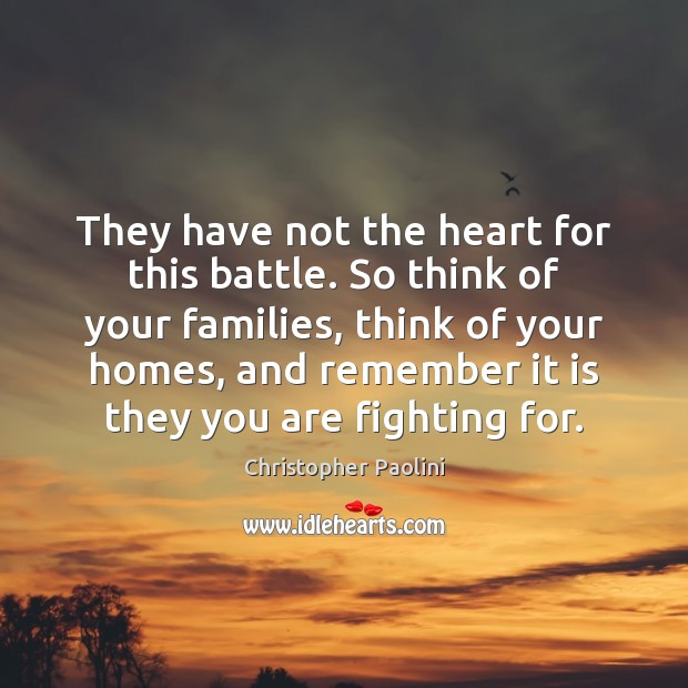 They have not the heart for this battle. So think of your Christopher Paolini Picture Quote