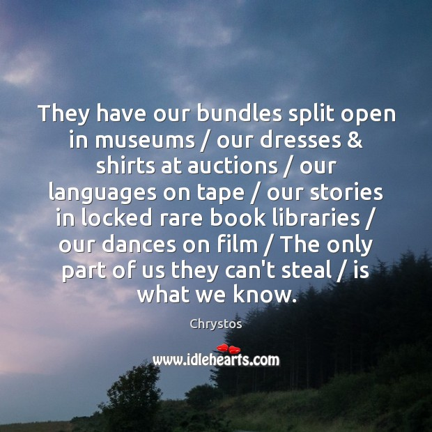 They have our bundles split open in museums / our dresses & shirts at Image