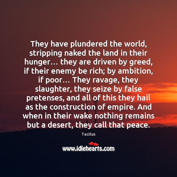 They have plundered the world, stripping naked the land in their hunger… Image