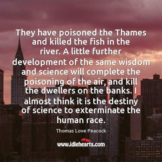 They have poisoned the Thames and killed the fish in the river. Image