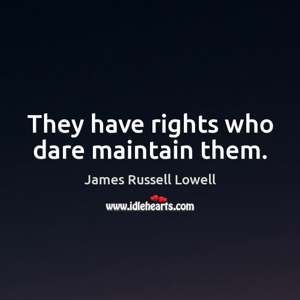 They have rights who dare maintain them. James Russell Lowell Picture Quote