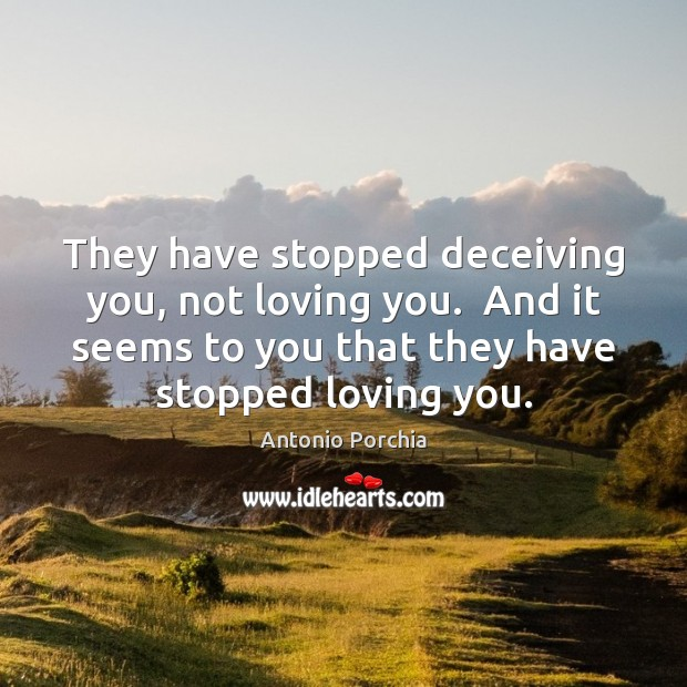 Image, They have stopped deceiving you, not loving you.  And it seems to