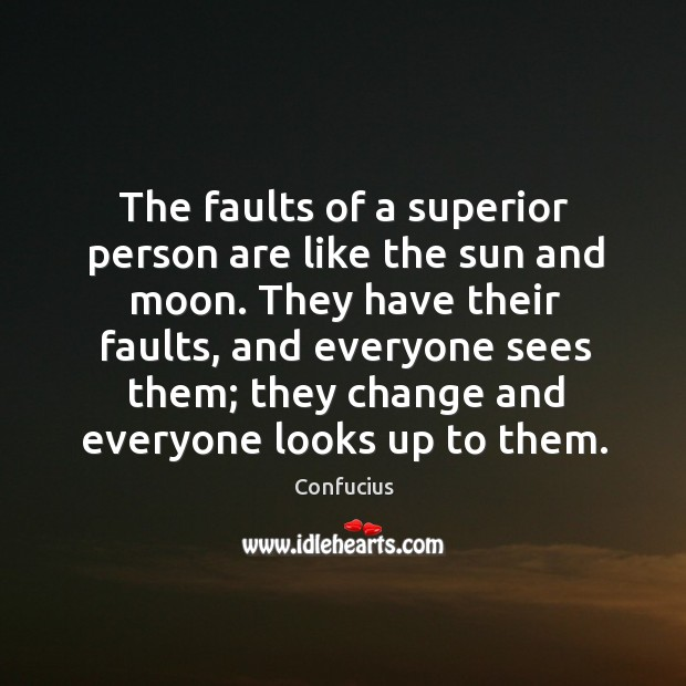 They have their faults, and everyone sees them; they change and everyone looks up to them. Image