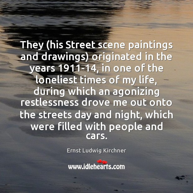 They (his Street scene paintings and drawings) originated in the years 1911-14, Image