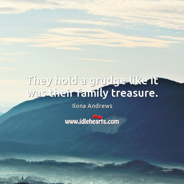 Image, They hold a grudge like it was their family treasure.