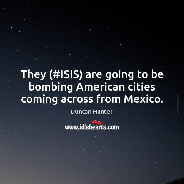 Image, They (#ISIS) are going to be bombing American cities coming across from Mexico.