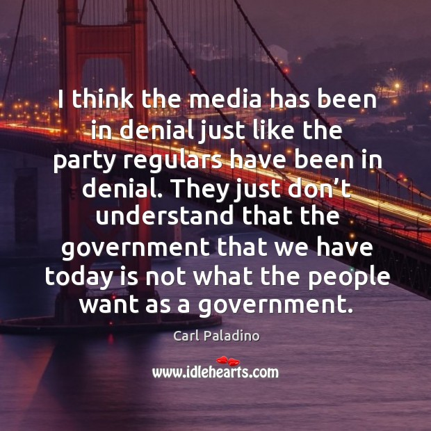 They just don't understand that the government that we have today is not what the people want as a government. Image