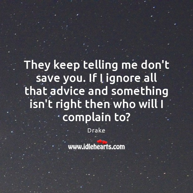 They keep telling me don't save you. If I ignore all that Complain Quotes Image