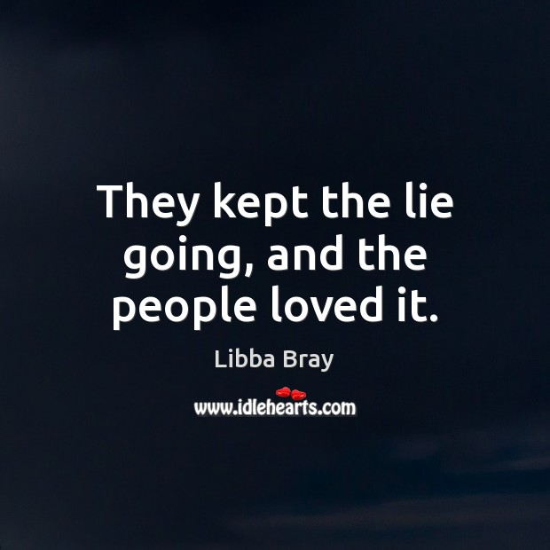 They kept the lie going, and the people loved it. Image