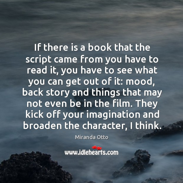 They kick off your imagination and broaden the character, I think. Miranda Otto Picture Quote
