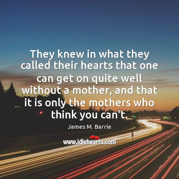 They knew in what they called their hearts that one can get James M. Barrie Picture Quote