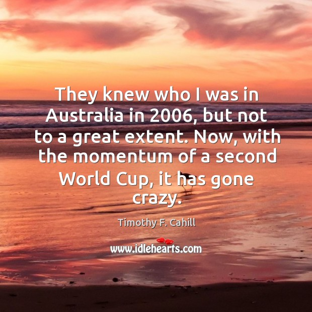 Image, They knew who I was in australia in 2006, but not to a great extent.