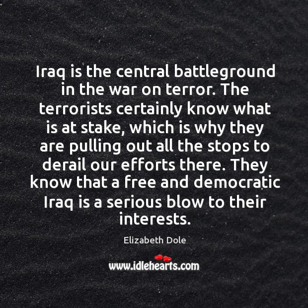 They know that a free and democratic iraq is a serious blow to their interests. Image