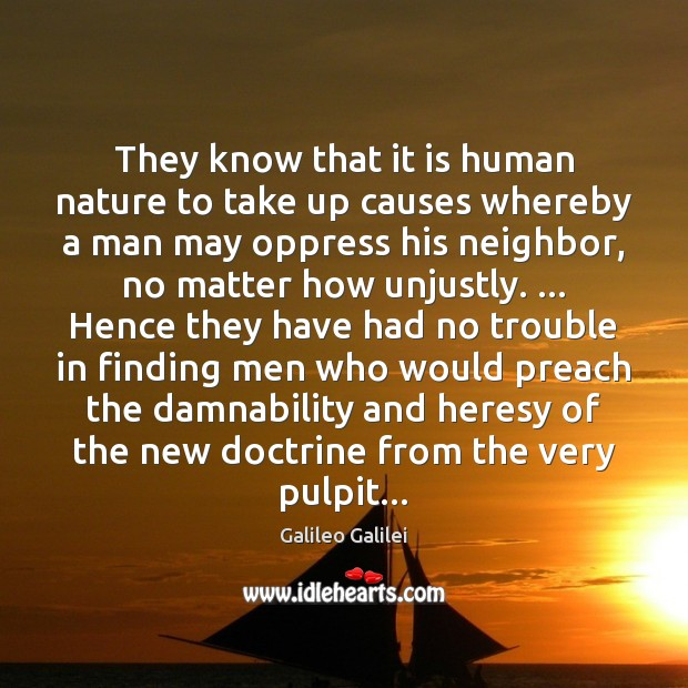 They know that it is human nature to take up causes whereby Galileo Galilei Picture Quote