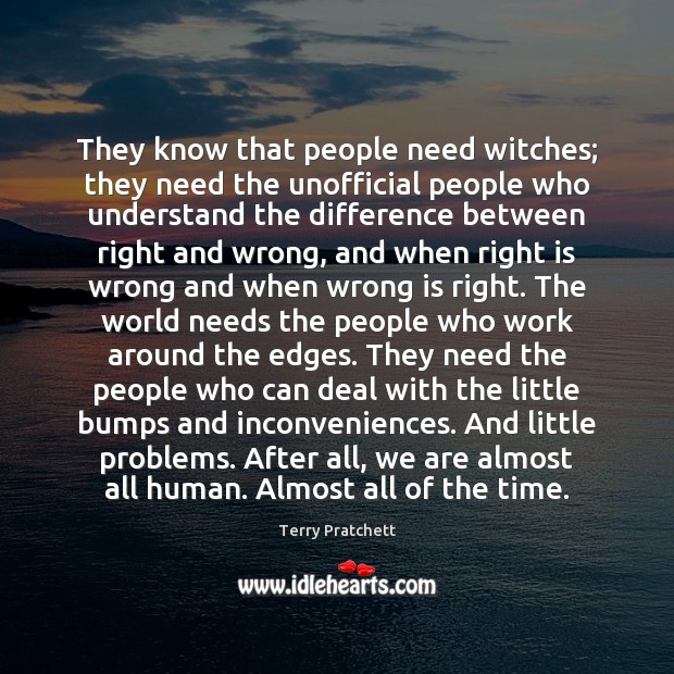 They know that people need witches; they need the unofficial people who Image