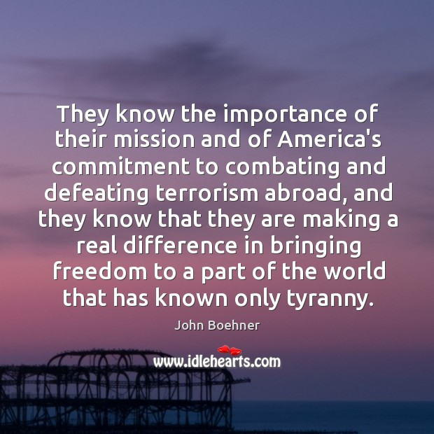 They know the importance of their mission and of America's commitment to Image