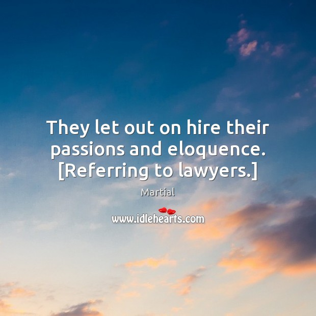 They let out on hire their passions and eloquence. [Referring to lawyers.] Image