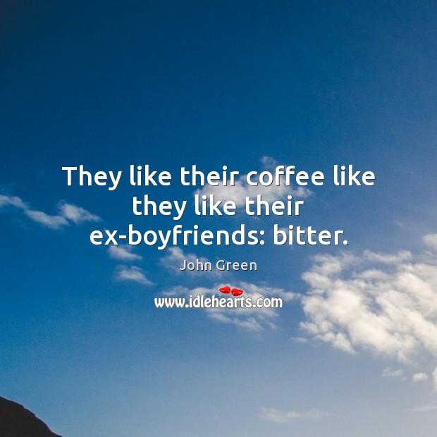Image, They like their coffee like they like their ex-boyfriends: bitter.