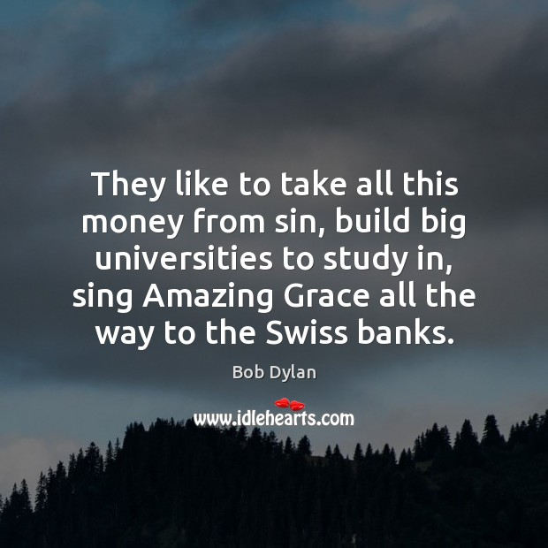 Image, They like to take all this money from sin, build big universities