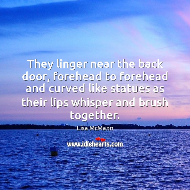 They linger near the back door, forehead to forehead and curved like Lisa McMann Picture Quote