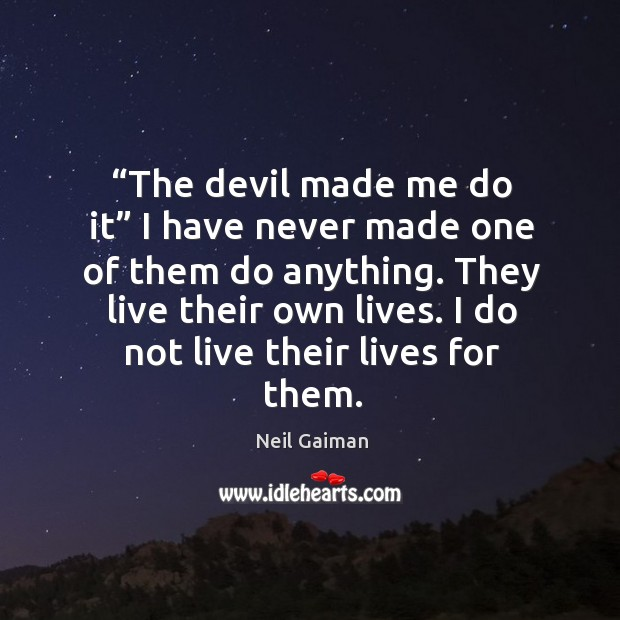 They live their own lives. I do not live their lives for them. Image