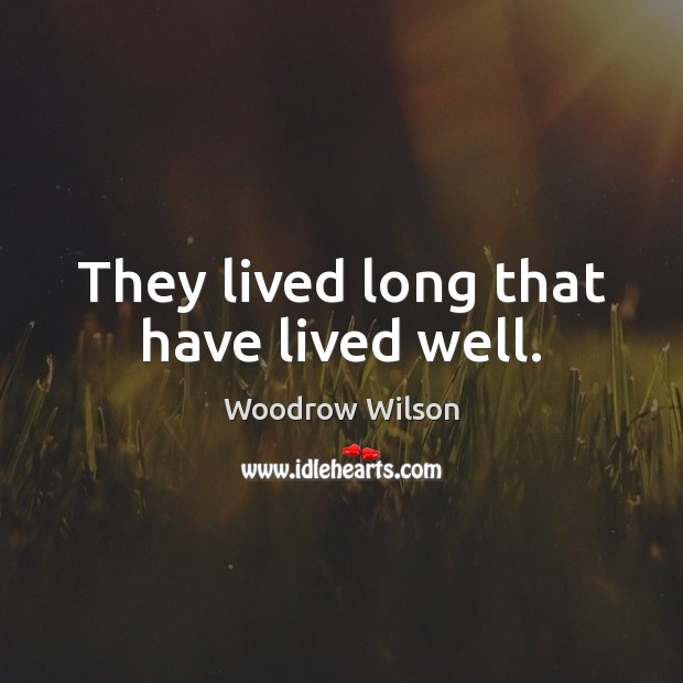 They lived long that have lived well. Image