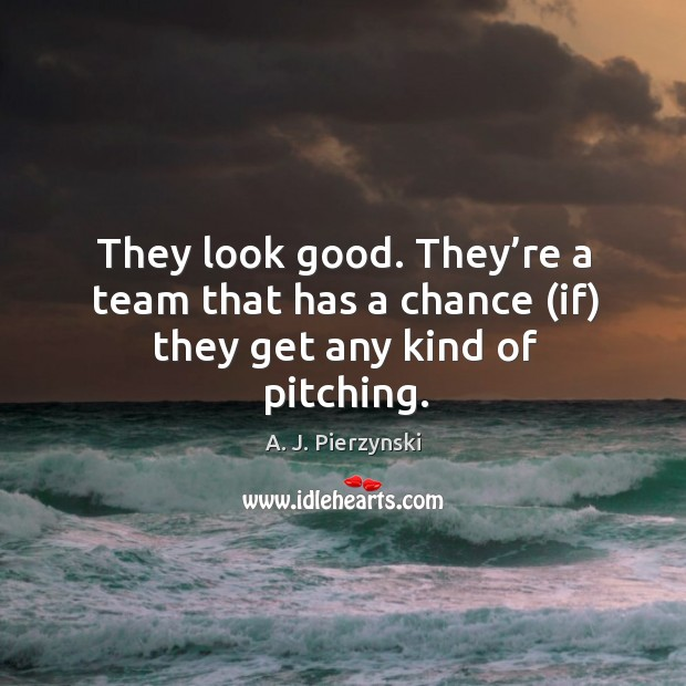 Image, They look good. They're a team that has a chance (if) they get any kind of pitching.