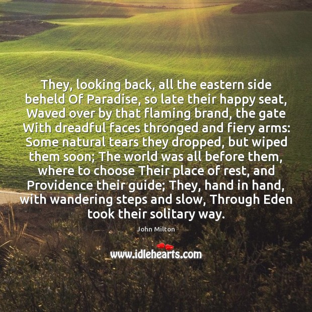 They, looking back, all the eastern side beheld Of Paradise, so late John Milton Picture Quote
