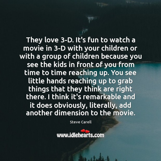 They love 3-D. It's fun to watch a movie in 3-D with Steve Carell Picture Quote